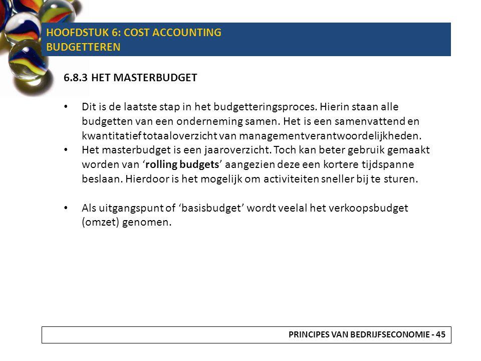 6.8.3 HET MASTERBUDGET Dit is de laatste stap in het budgetteringsproces. Hierin staan alle budgetten van een onderneming samen. Het is een samenvatte