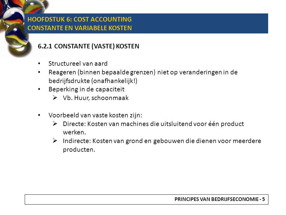 6.2.1 CONSTANTE (VASTE) KOSTEN Structureel van aard Reageren (binnen bepaalde grenzen) niet op veranderingen in de bedrijfsdrukte (onafhankelijk!) Bep