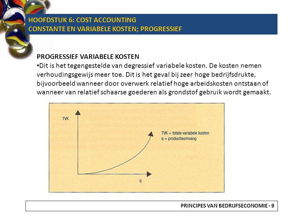 HOOFDSTUK 6: COST ACCOUNTING CONSTANTE EN VARIABELE KOSTEN; PROGRESSIEF PROGRESSIEF VARIABELE KOSTEN Dit is het tegengestelde van degressief variabele