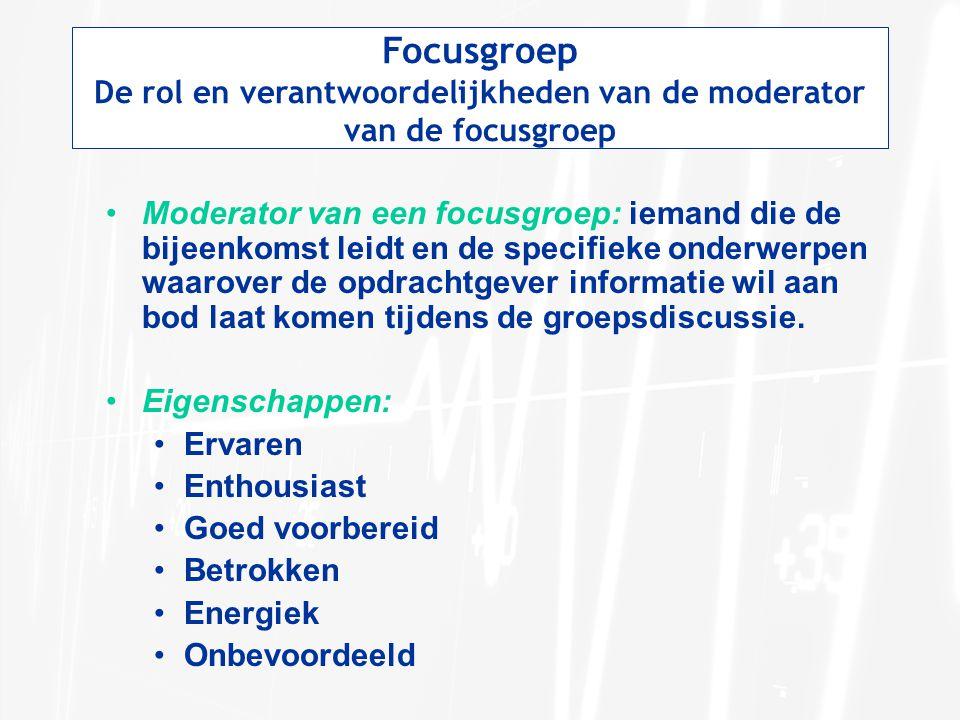Focusgroep De rol en verantwoordelijkheden van de moderator van de focusgroep Moderator van een focusgroep: iemand die de bijeenkomst leidt en de spec