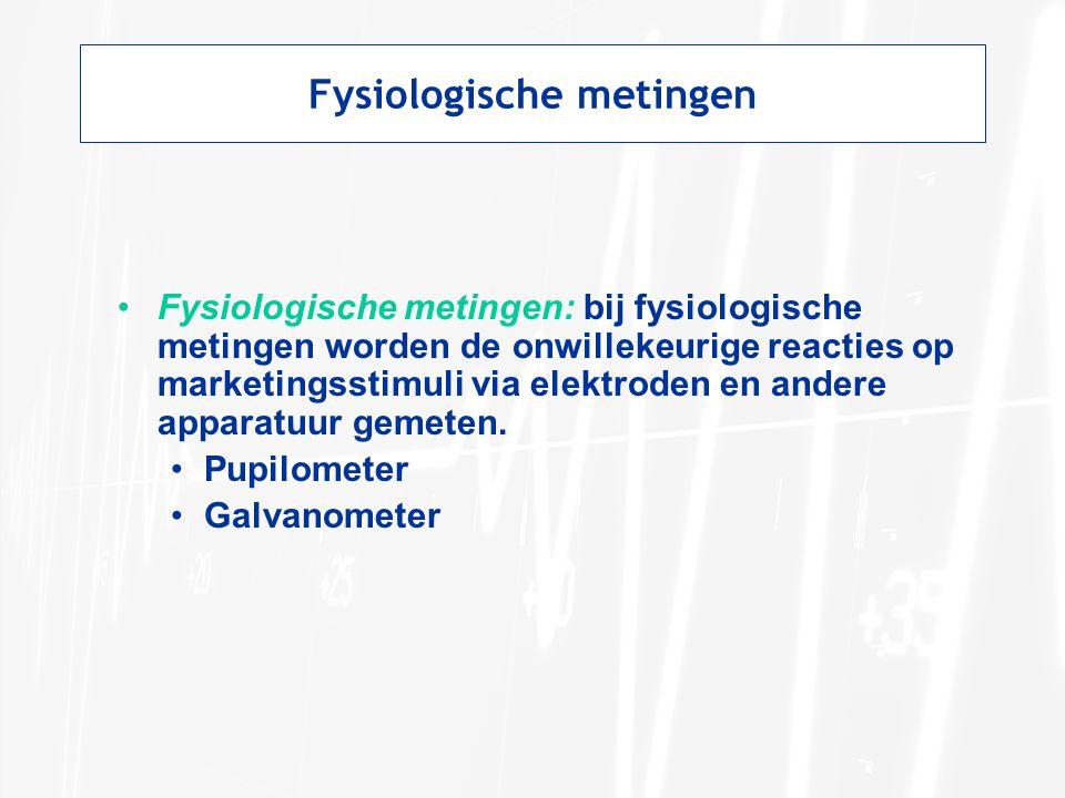 Fysiologische metingen Fysiologische metingen: bij fysiologische metingen worden de onwillekeurige reacties op marketingsstimuli via elektroden en andere apparatuur gemeten.