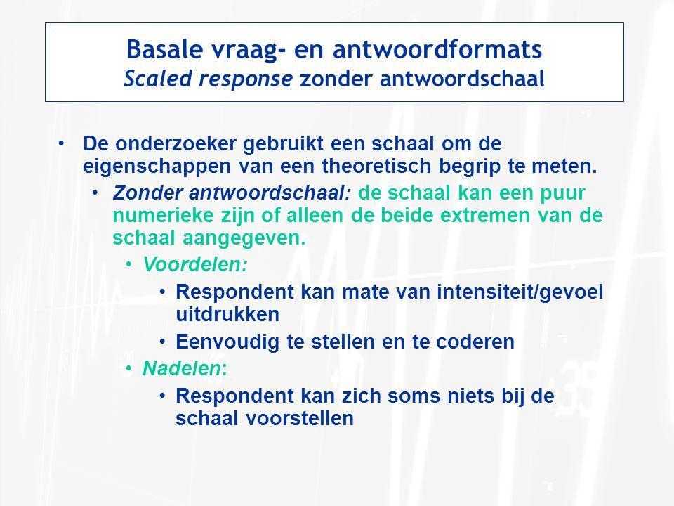 Basale vraag- en antwoordformats Scaled response zonder antwoordschaal De onderzoeker gebruikt een schaal om de eigenschappen van een theoretisch begr