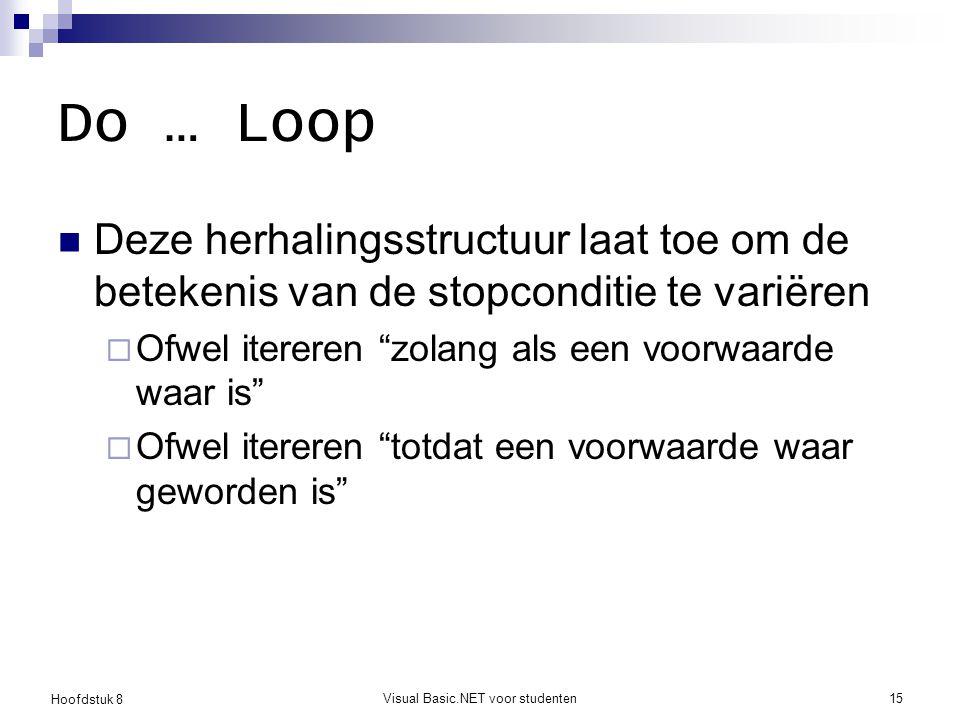 Hoofdstuk 8 Visual Basic.NET voor studenten15 Do … Loop Deze herhalingsstructuur laat toe om de betekenis van de stopconditie te variëren  Ofwel iter