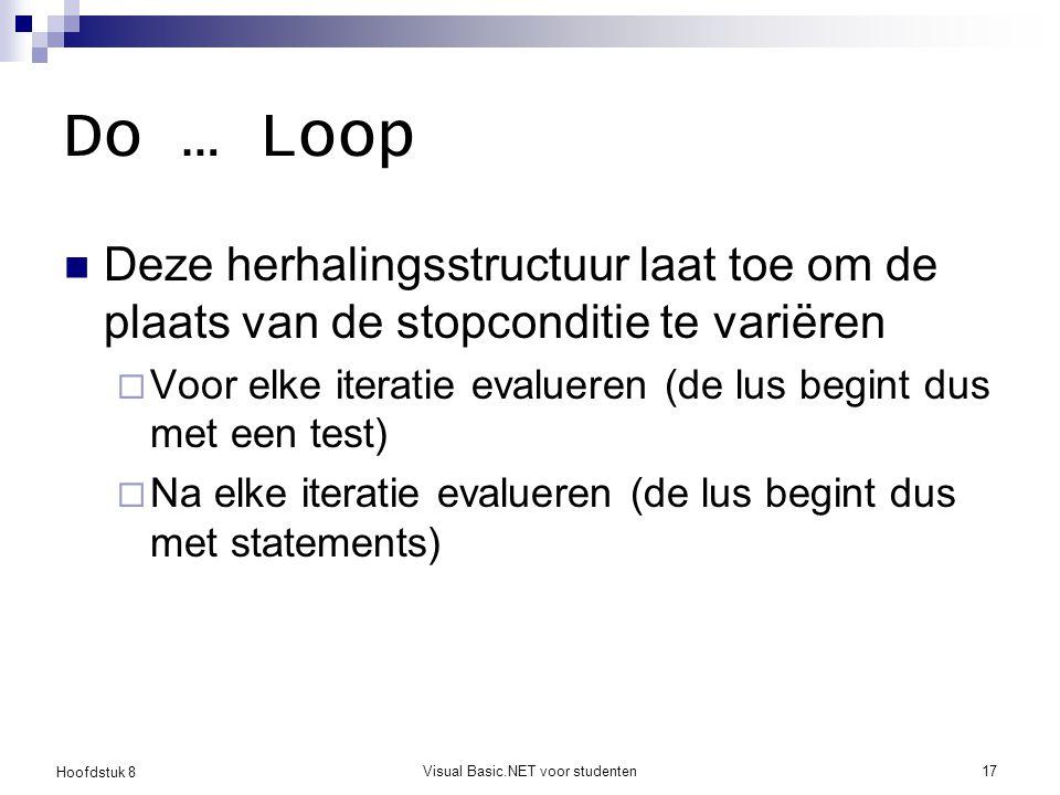 Hoofdstuk 8 Visual Basic.NET voor studenten17 Do … Loop Deze herhalingsstructuur laat toe om de plaats van de stopconditie te variëren  Voor elke ite