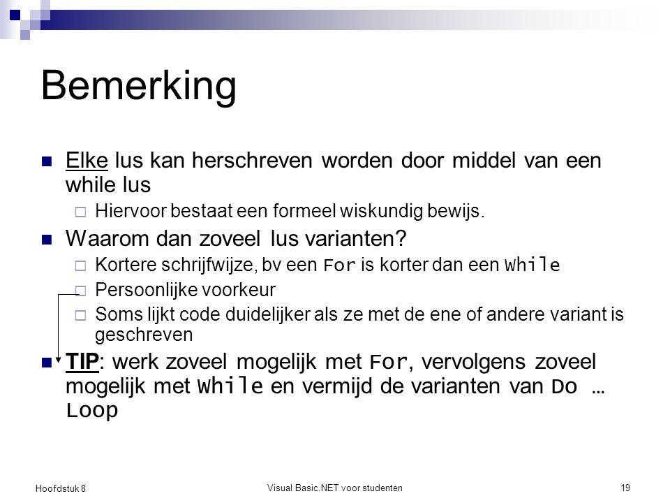 Hoofdstuk 8 Visual Basic.NET voor studenten19 Bemerking Elke lus kan herschreven worden door middel van een while lus  Hiervoor bestaat een formeel w