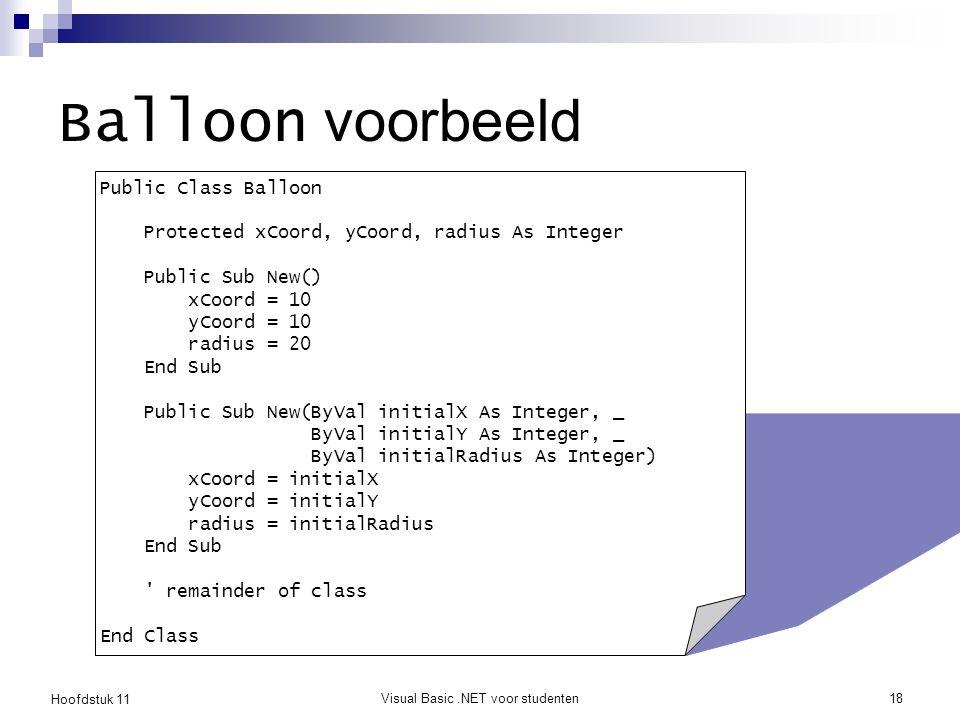 Hoofdstuk 11 Visual Basic.NET voor studenten18 Balloon voorbeeld Public Class Balloon Protected xCoord, yCoord, radius As Integer Public Sub New() xCo