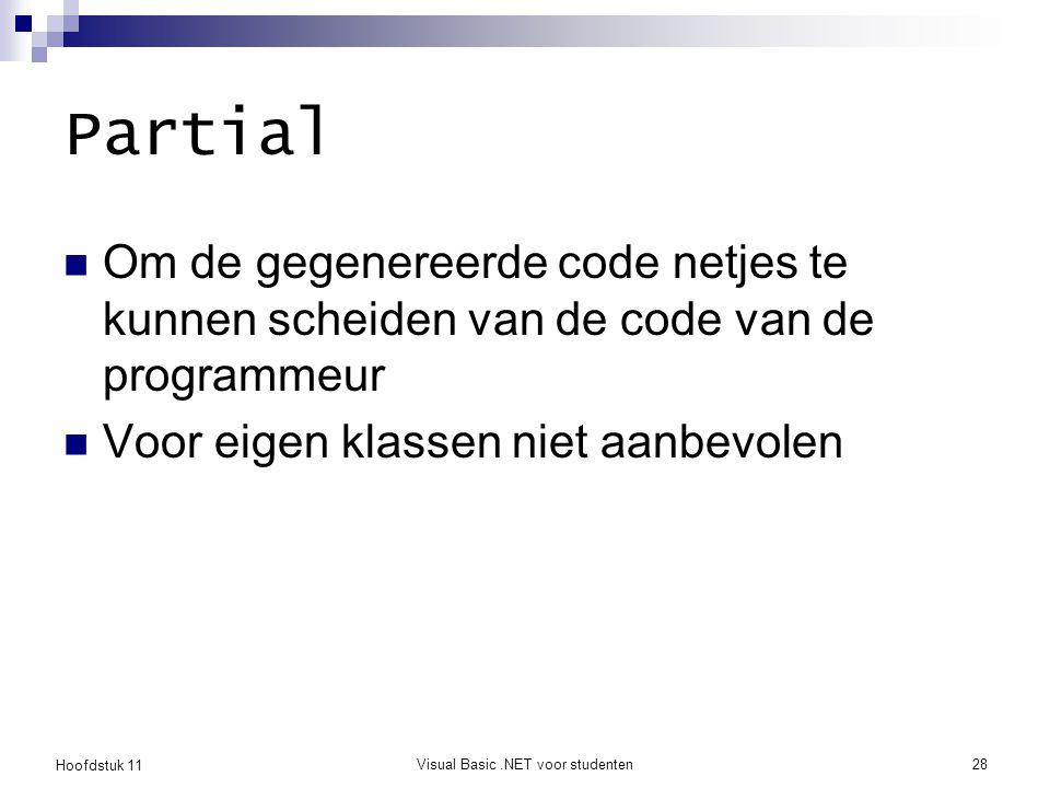 Hoofdstuk 11 Visual Basic.NET voor studenten28 Partial Om de gegenereerde code netjes te kunnen scheiden van de code van de programmeur Voor eigen kla