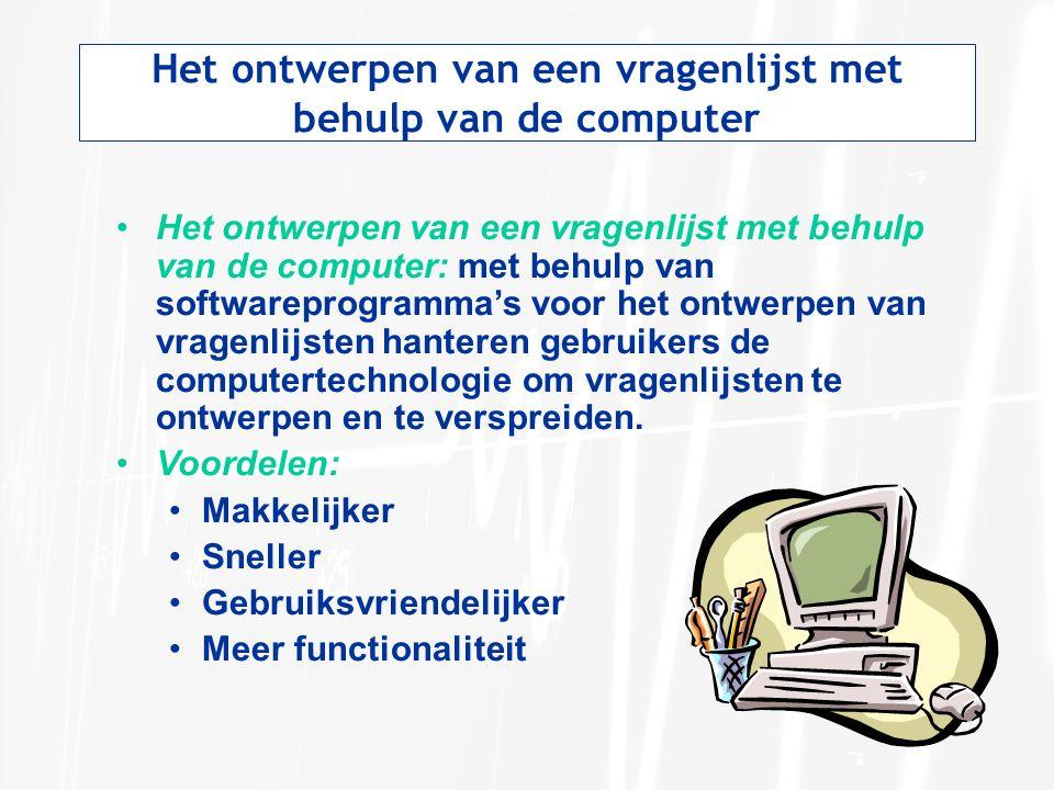 Het ontwerpen van een vragenlijst met behulp van de computer Het ontwerpen van een vragenlijst met behulp van de computer: met behulp van softwareprog