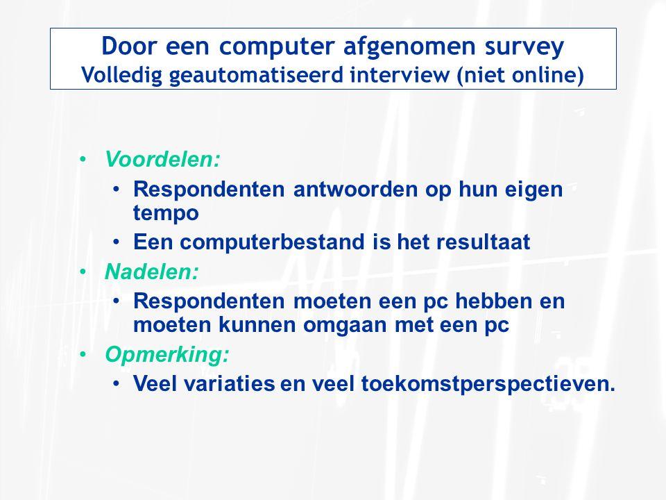Door een computer afgenomen survey Volledig geautomatiseerd interview (niet online) Voordelen: Respondenten antwoorden op hun eigen tempo Een computer