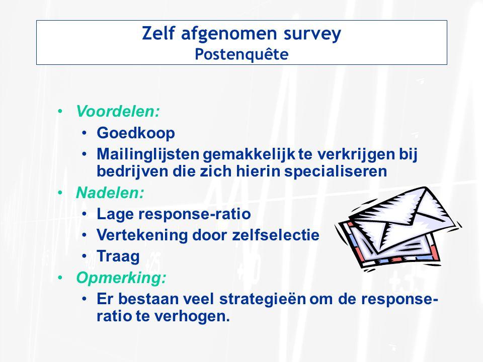 Zelf afgenomen survey Postenquête Voordelen: Goedkoop Mailinglijsten gemakkelijk te verkrijgen bij bedrijven die zich hierin specialiseren Nadelen: Lage response-ratio Vertekening door zelfselectie Traag Opmerking: Er bestaan veel strategieën om de response- ratio te verhogen.