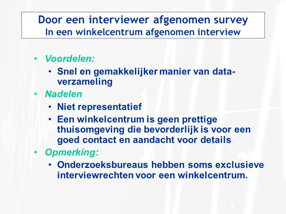 Door een interviewer afgenomen survey In een winkelcentrum afgenomen interview Voordelen: Snel en gemakkelijker manier van data- verzameling Nadelen N