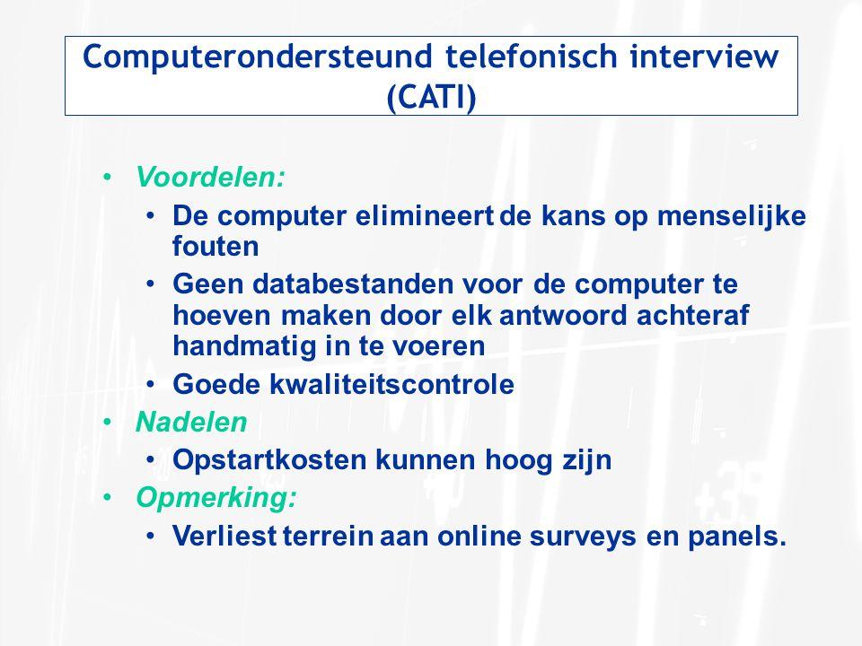 Computerondersteund telefonisch interview (CATI) Voordelen: De computer elimineert de kans op menselijke fouten Geen databestanden voor de computer te