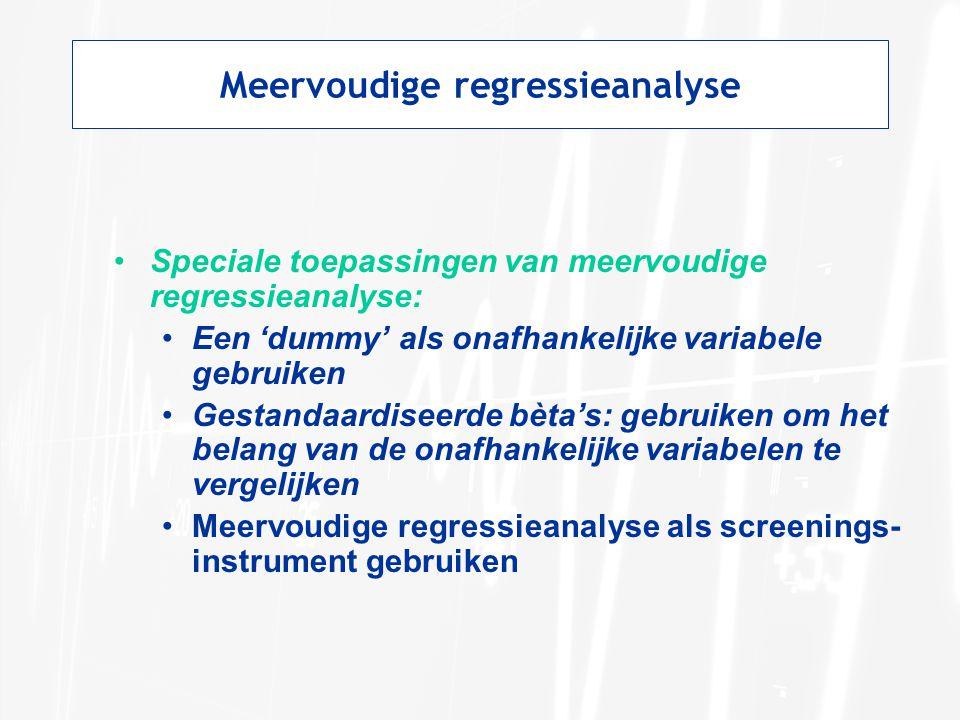 Speciale toepassingen van meervoudige regressieanalyse: Een 'dummy' als onafhankelijke variabele gebruiken Gestandaardiseerde bèta's: gebruiken om het