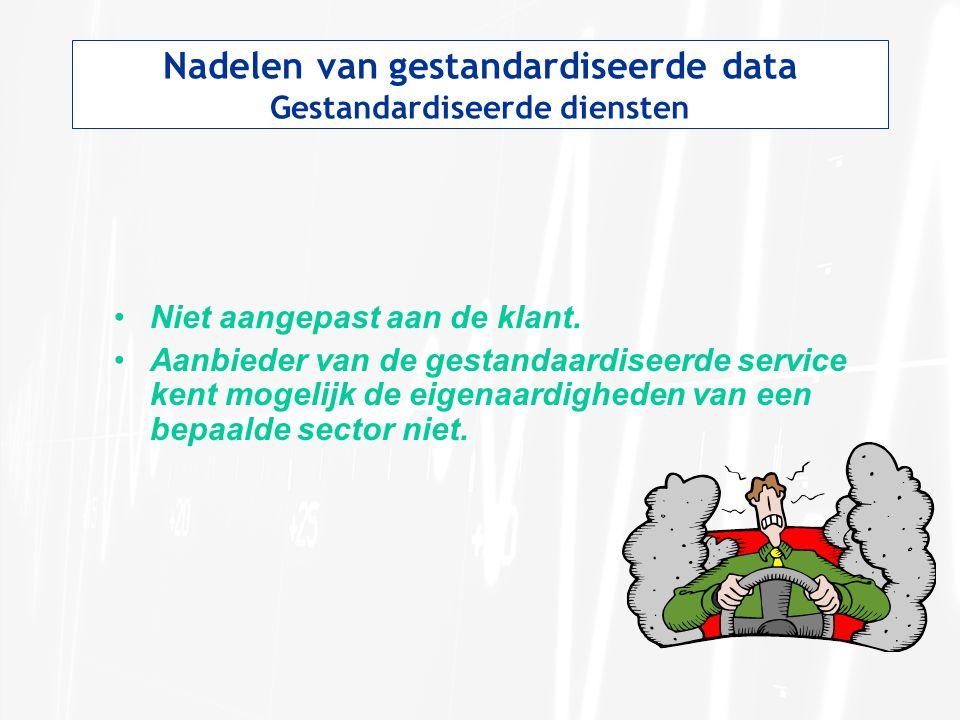 Nadelen van gestandardiseerde data Gestandardiseerde diensten Niet aangepast aan de klant. Aanbieder van de gestandaardiseerde service kent mogelijk d