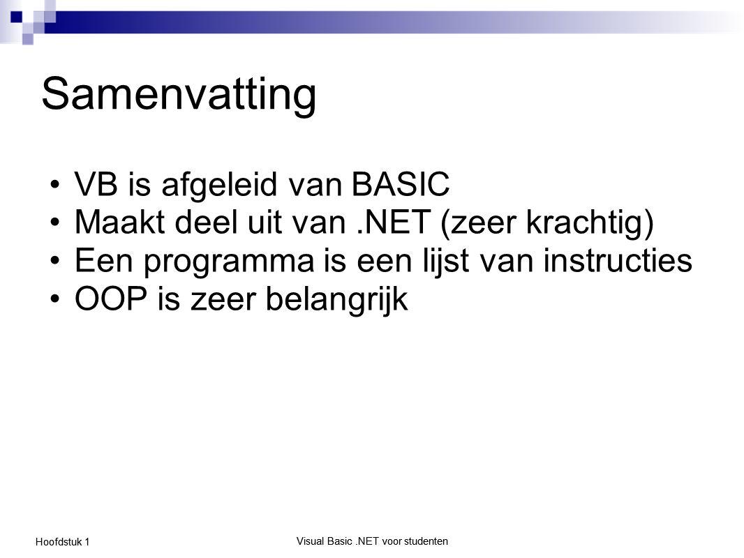 Visual Basic.NET voor studenten Hoofdstuk 1 Visual Basic.NET voor studenten Samenvatting VB is afgeleid van BASIC Maakt deel uit van.NET (zeer krachti