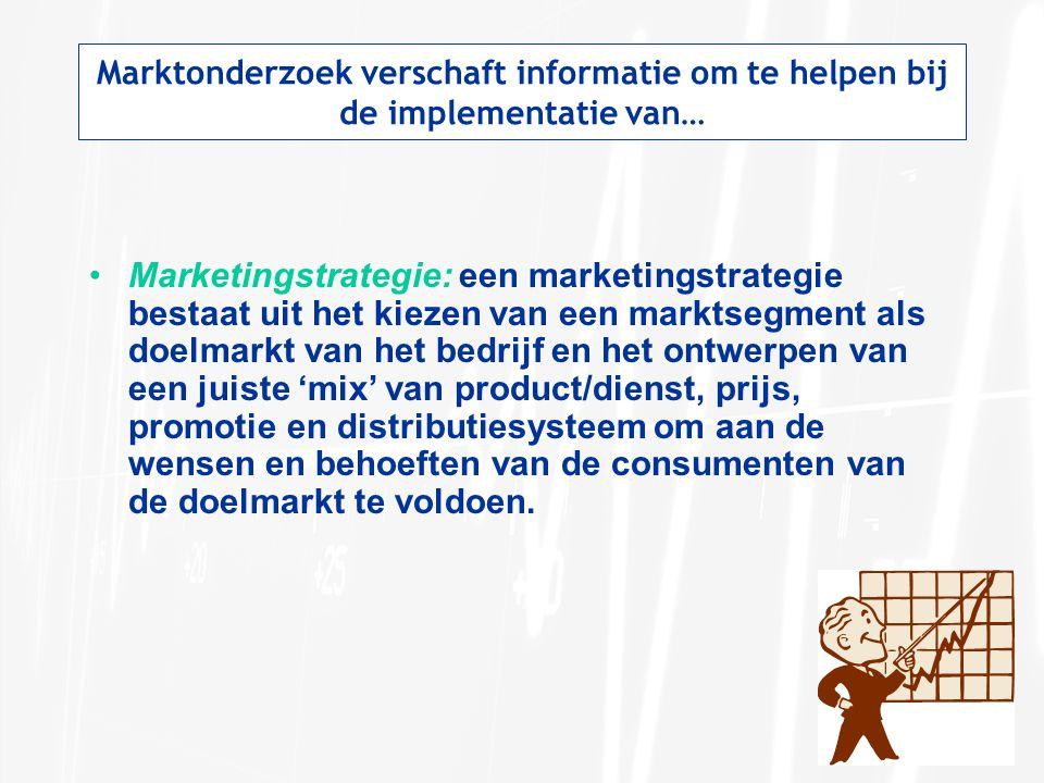 Marktonderzoek verschaft informatie om te helpen bij de implementatie van… Marketingstrategie: een marketingstrategie bestaat uit het kiezen van een m