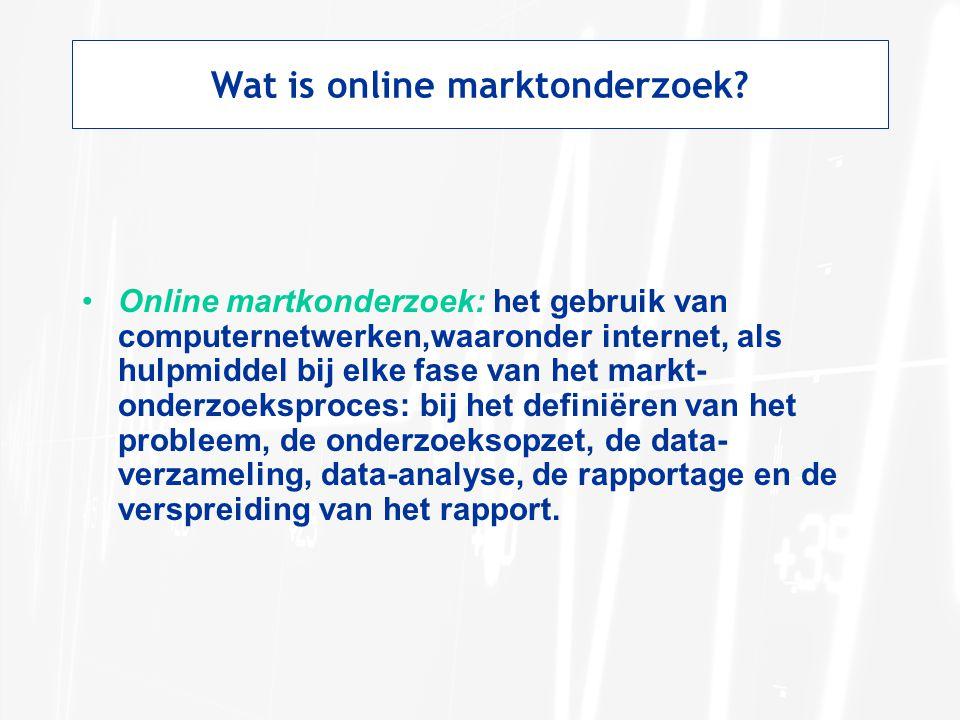 Wat is online marktonderzoek? Online martkonderzoek: het gebruik van computernetwerken,waaronder internet, als hulpmiddel bij elke fase van het markt-