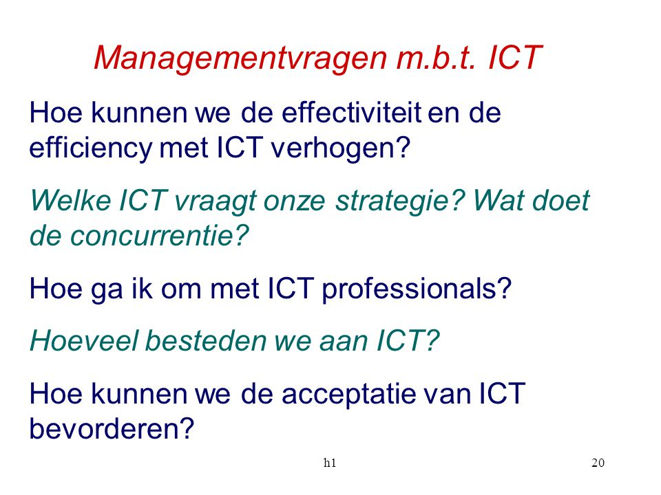 h120 Managementvragen m.b.t. ICT Hoe kunnen we de effectiviteit en de efficiency met ICT verhogen? Welke ICT vraagt onze strategie? Wat doet de concur