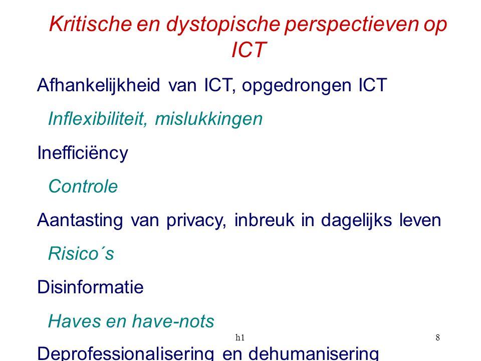 h18 Kritische en dystopische perspectieven op ICT Afhankelijkheid van ICT, opgedrongen ICT Inflexibiliteit, mislukkingen Inefficiëncy Controle Aantast