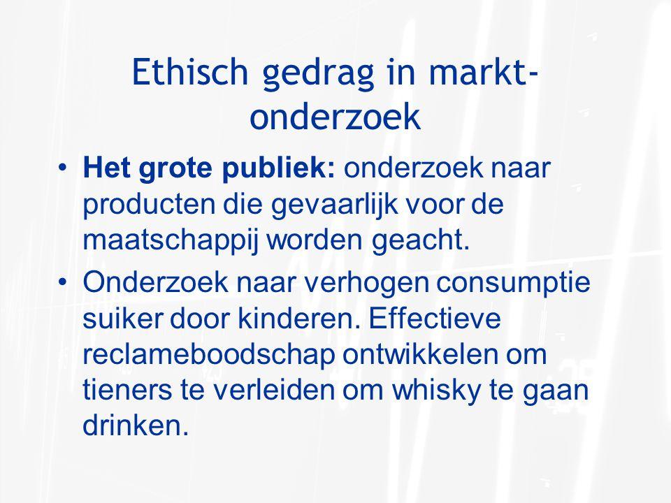 Ethisch gedrag in markt- onderzoek Het grote publiek: onderzoek naar producten die gevaarlijk voor de maatschappij worden geacht.