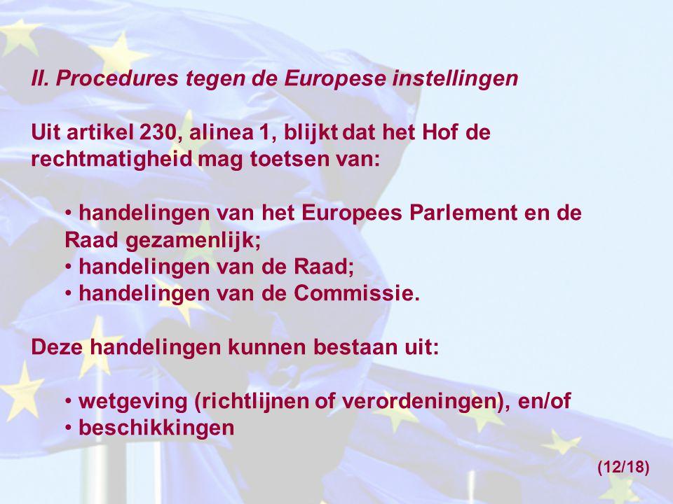 II. Procedures tegen de Europese instellingen Uit artikel 230, alinea 1, blijkt dat het Hof de rechtmatigheid mag toetsen van: handelingen van het Eur