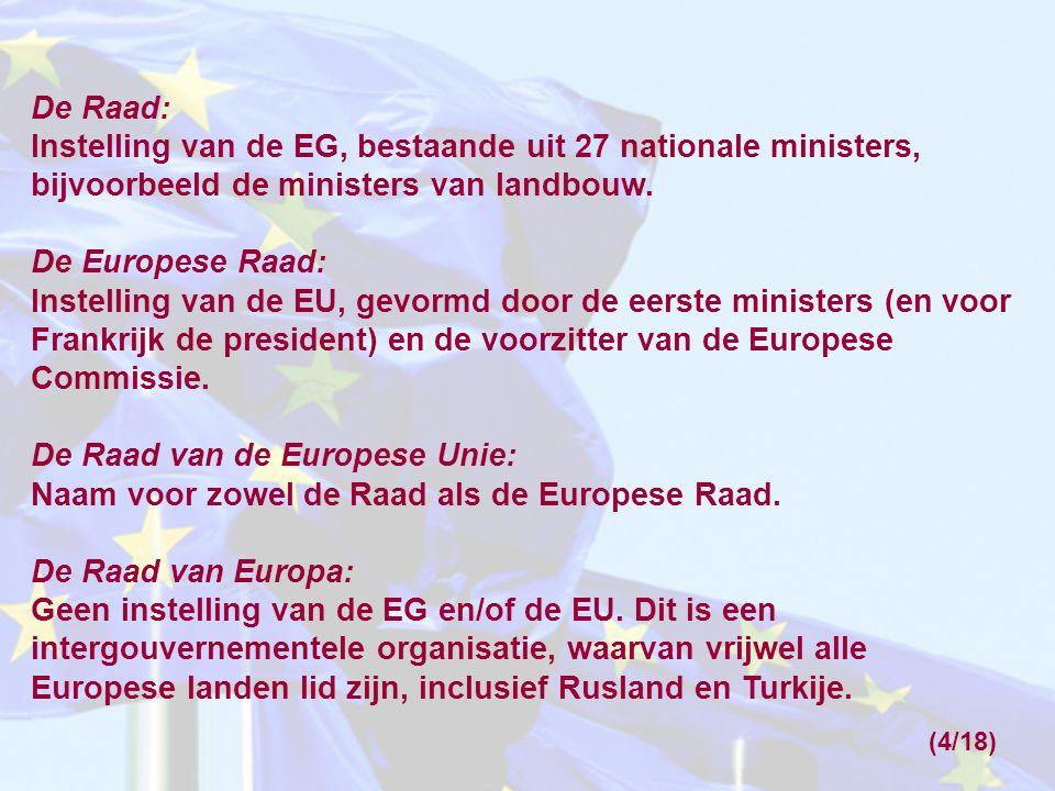 De Raad: Instelling van de EG, bestaande uit 27 nationale ministers, bijvoorbeeld de ministers van landbouw.