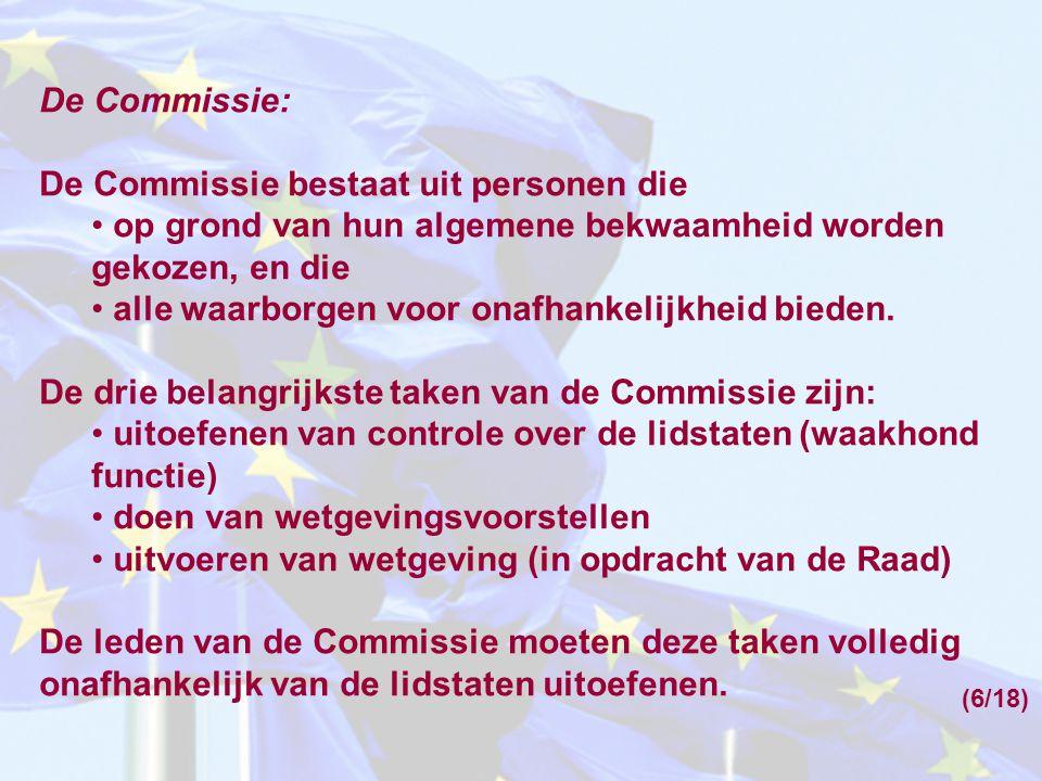 De Commissie: De Commissie bestaat uit personen die op grond van hun algemene bekwaamheid worden gekozen, en die alle waarborgen voor onafhankelijkheid bieden.
