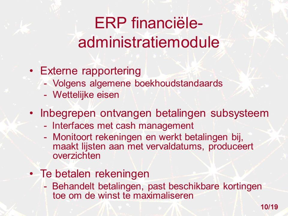 ERP financiële- administratiemodule Externe rapportering -Volgens algemene boekhoudstandaards -Wettelijke eisen Inbegrepen ontvangen betalingen subsys