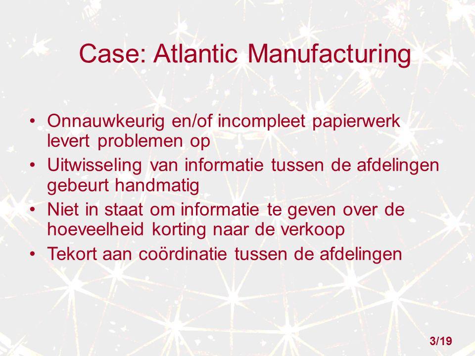 Case: Atlantic Manufacturing Onnauwkeurig en/of incompleet papierwerk levert problemen op Uitwisseling van informatie tussen de afdelingen gebeurt han