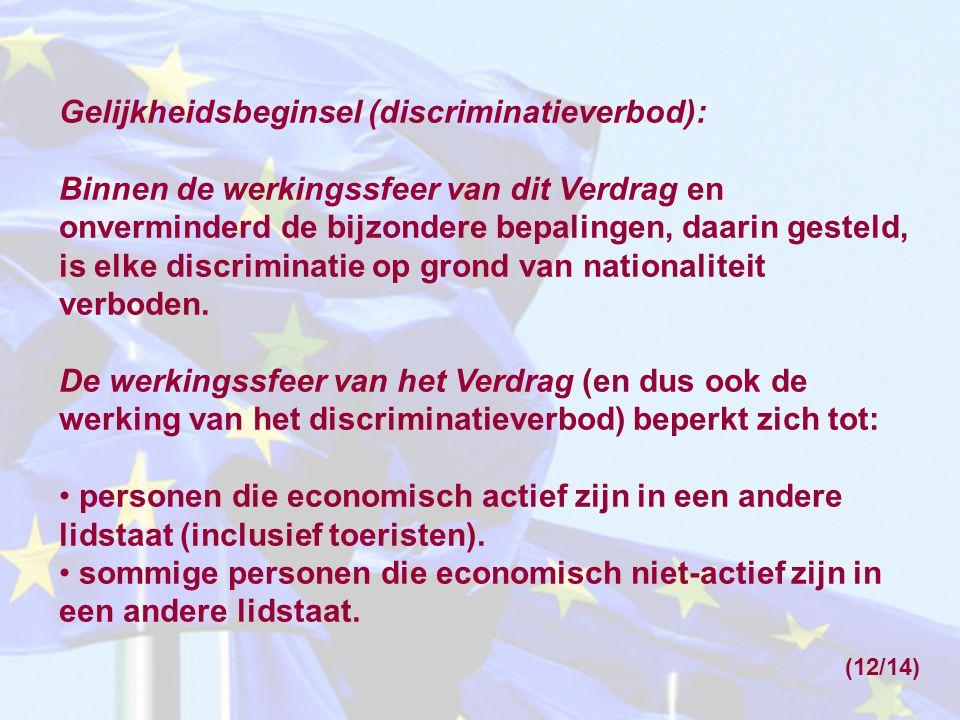 Gelijkheidsbeginsel (discriminatieverbod): Binnen de werkingssfeer van dit Verdrag en onverminderd de bijzondere bepalingen, daarin gesteld, is elke discriminatie op grond van nationaliteit verboden.