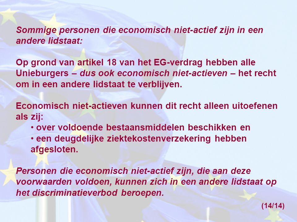 Sommige personen die economisch niet-actief zijn in een andere lidstaat: Op grond van artikel 18 van het EG-verdrag hebben alle Unieburgers – dus ook economisch niet-actieven – het recht om in een andere lidstaat te verblijven.