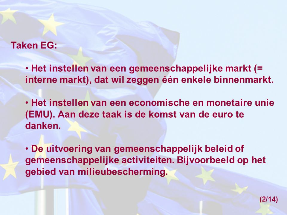 Taken EG: Het instellen van een gemeenschappelijke markt (= interne markt), dat wil zeggen één enkele binnenmarkt.