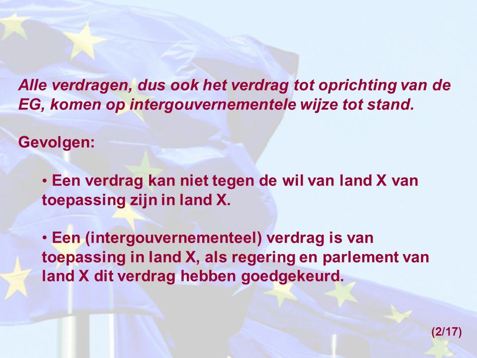 Alle verdragen, dus ook het verdrag tot oprichting van de EG, komen op intergouvernementele wijze tot stand. Gevolgen: Een verdrag kan niet tegen de w