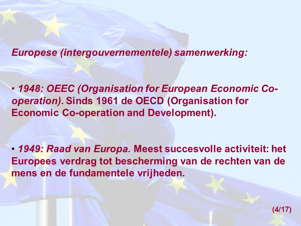 Europese (intergouvernementele) samenwerking: 1948: OEEC (Organisation for European Economic Co- operation). Sinds 1961 de OECD (Organisation for Econ