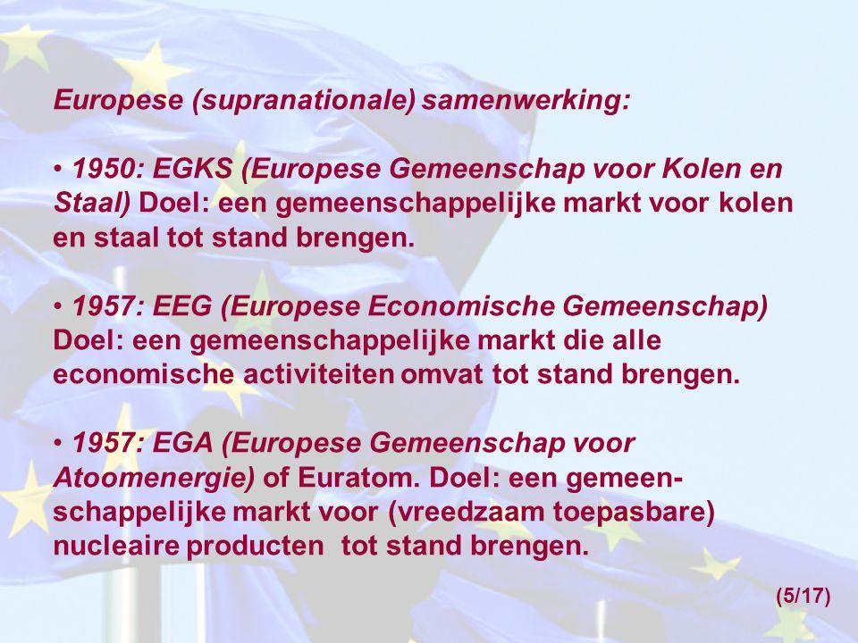 Europese (supranationale) samenwerking: 1950: EGKS (Europese Gemeenschap voor Kolen en Staal) Doel: een gemeenschappelijke markt voor kolen en staal t