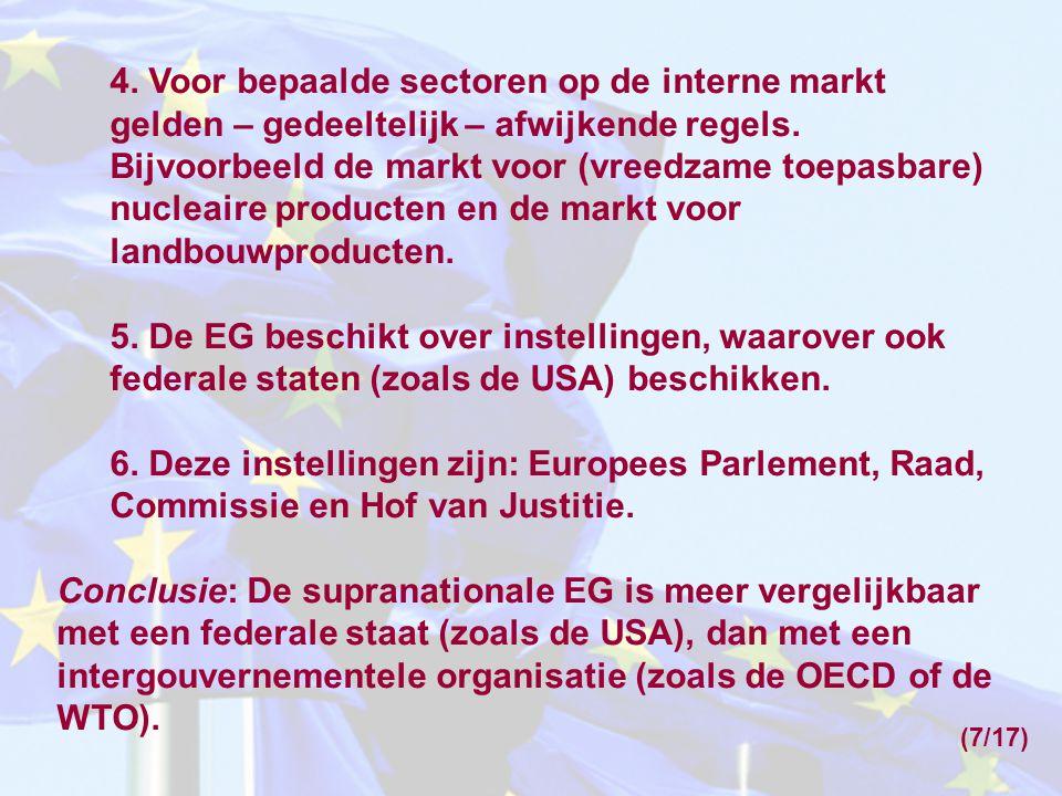 4. Voor bepaalde sectoren op de interne markt gelden – gedeeltelijk – afwijkende regels. Bijvoorbeeld de markt voor (vreedzame toepasbare) nucleaire p