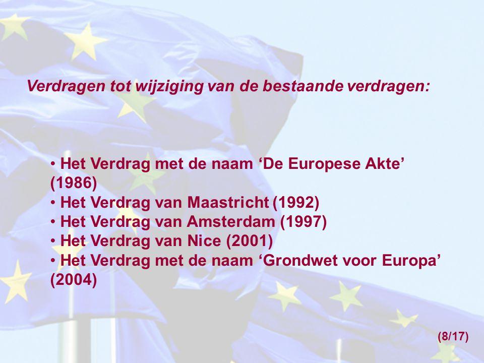 Verdragen tot wijziging van de bestaande verdragen: Het Verdrag met de naam 'De Europese Akte' (1986) Het Verdrag van Maastricht (1992) Het Verdrag va