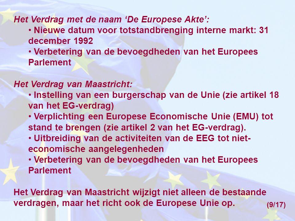 Het Verdrag met de naam 'De Europese Akte': Nieuwe datum voor totstandbrenging interne markt: 31 december 1992 Verbetering van de bevoegdheden van het