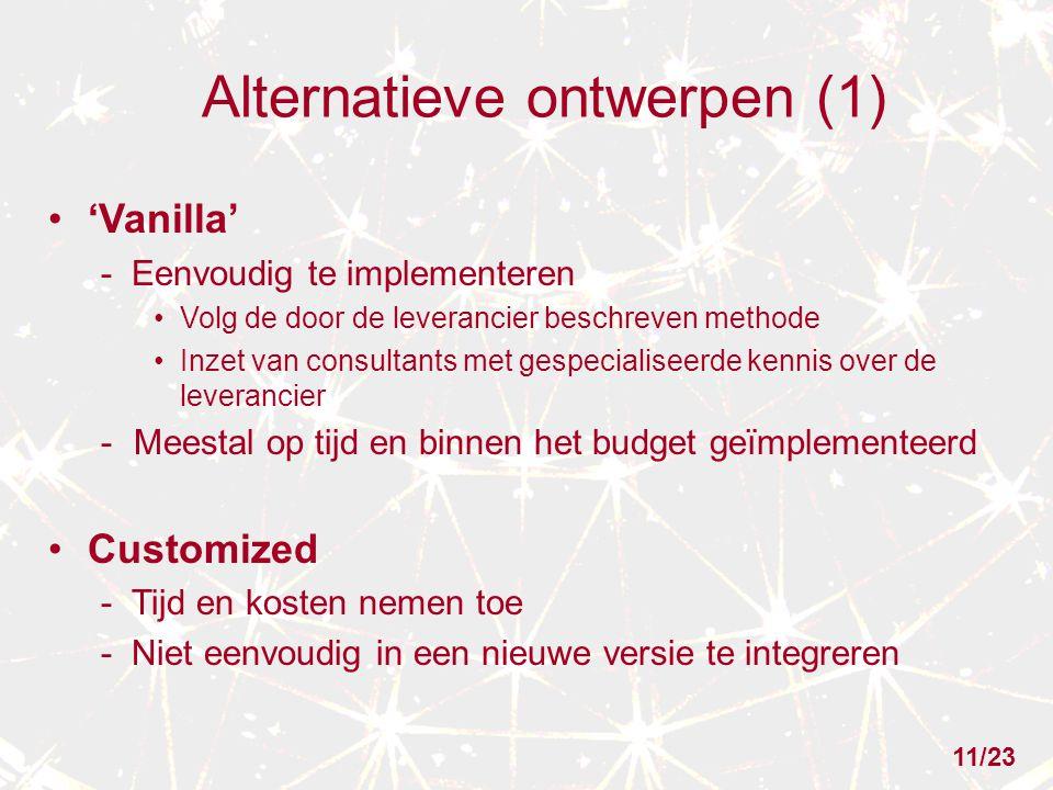 Alternatieve ontwerpen (1) 'Vanilla' - Eenvoudig te implementeren Volg de door de leverancier beschreven methode Inzet van consultants met gespecialis