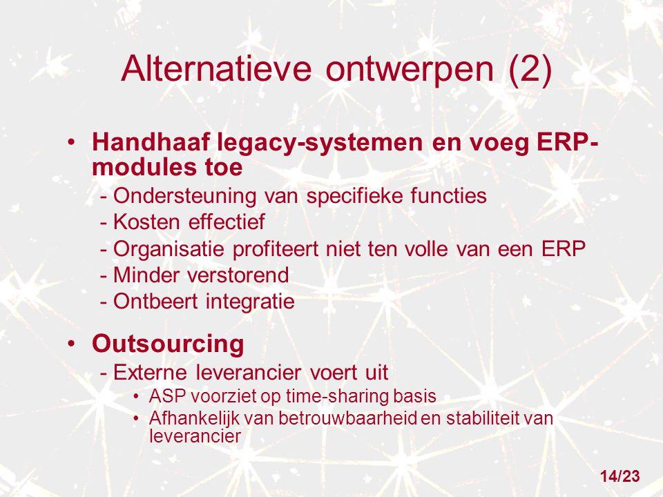Alternatieve ontwerpen (2) Handhaaf legacy-systemen en voeg ERP- modules toe - Ondersteuning van specifieke functies - Kosten effectief - Organisatie