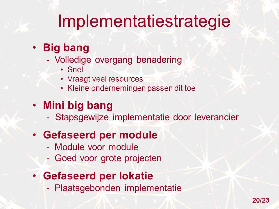Implementatiestrategie Big bang - Volledige overgang benadering Snel Vraagt veel resources Kleine ondernemingen passen dit toe Mini big bang -Stapsgew