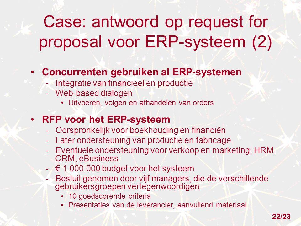 Case: antwoord op request for proposal voor ERP-systeem (2) Concurrenten gebruiken al ERP-systemen - Integratie van financieel en productie - Web-base