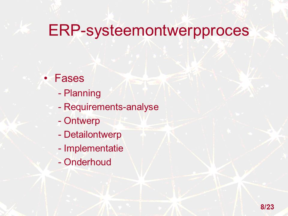 ERP-systeemontwerpproces Fases - Planning - Requirements-analyse - Ontwerp - Detailontwerp - Implementatie - Onderhoud 8/23