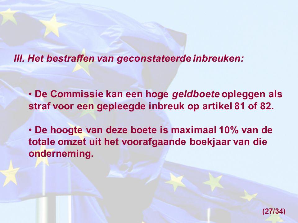 III. Het bestraffen van geconstateerde inbreuken: De Commissie kan een hoge geldboete opleggen als straf voor een gepleegde inbreuk op artikel 81 of 8