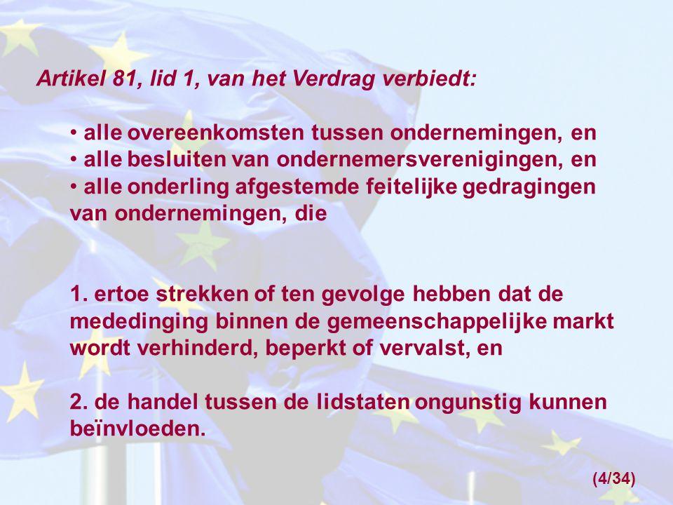 Enige begrippen in artikel 81 die nadere uitleg verdienen: Onderneming Overeenkomsten Besluiten van ondernemersverenigingen Onderling afgestemde feitelijke gedragingen 'Ertoe strekken of ten gevolge hebben dat de mededinging binnen de gemeenschappelijke markt wordt verhinderd, beperkt of vervalst' 'De handel tussen lidstaten ongunstig kunnen beïnvloeden' (5/34)