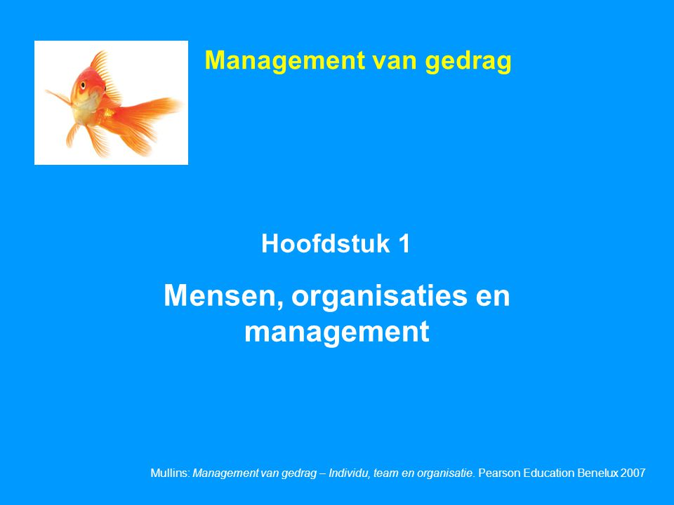 Dia 1.3 Mullins: Management van gedrag – Individu, team en organisatie.