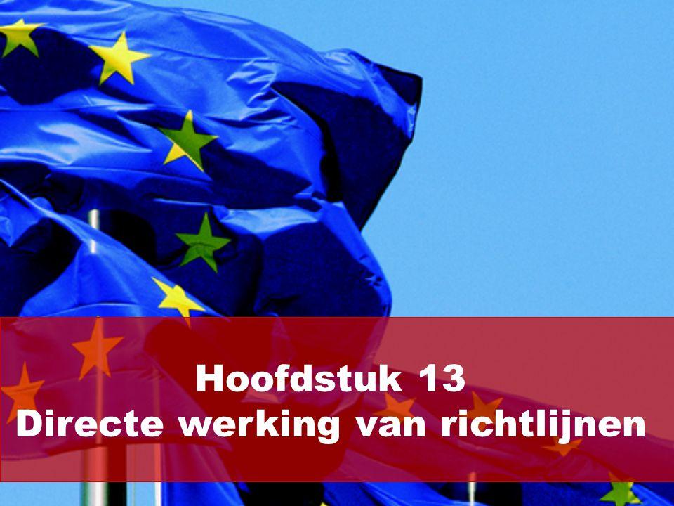 (2/13) In hoofdstuk 4 hebben we gezien dat: De in een richtlijn opgenomen normen door de lidstaten moeten worden omgezet in nationaal recht.