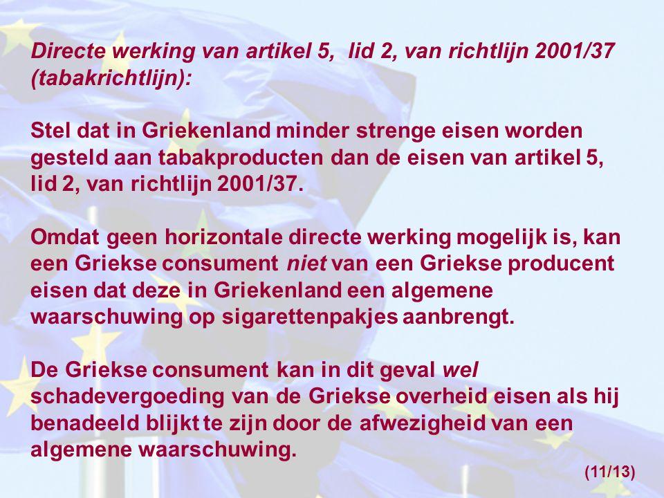 Directe werking van artikel 5, lid 2, van richtlijn 2001/37 (tabakrichtlijn): Stel dat in Griekenland minder strenge eisen worden gesteld aan tabakproducten dan de eisen van artikel 5, lid 2, van richtlijn 2001/37.