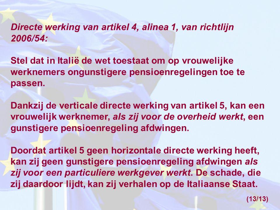 Directe werking van artikel 4, alinea 1, van richtlijn 2006/54: Stel dat in Italië de wet toestaat om op vrouwelijke werknemers ongunstigere pensioenregelingen toe te passen.