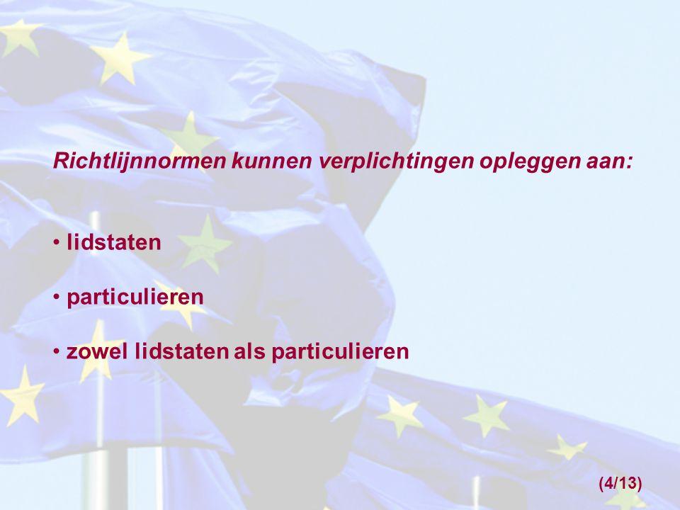 Alleen richtlijnnormen met verplichtingen voor de lidstaten kunnen, nadat de omzettingstermijn is verstreken, directe werking hebben: Gevolg: Richtlijnnormen kunnen wel verticale directe werking hebben Richtlijnnormen kunnen geen horizontale directe werking hebben (5/13)